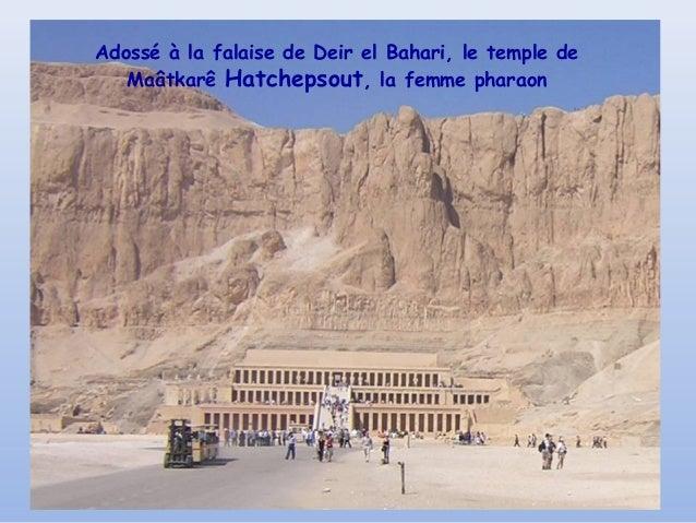 Adossé à la falaise de Deir el Bahari, le temple de   Maâtkarê Hatchepsout, la femme pharaon