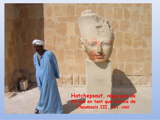Hatchepsout, régna plus de20 ans en tant que tutrice de  Thoumosis III, vers - 1460