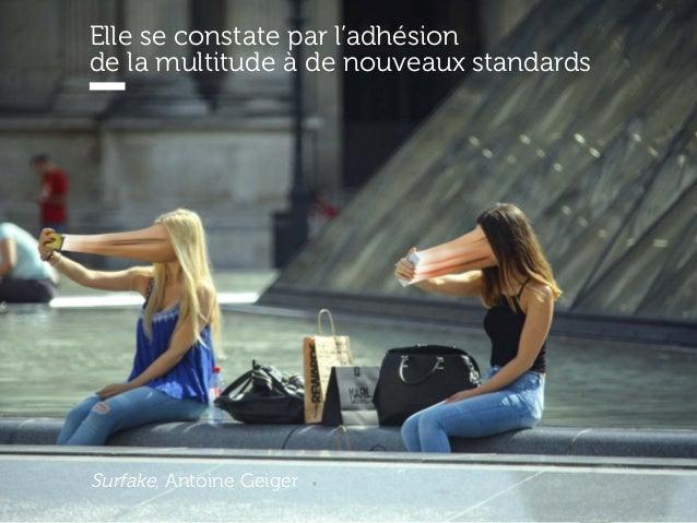 www.15marches.fr Surfake, Antoine Geiger Elle se constate par l'adhésion de la multitude à de nouveaux standards