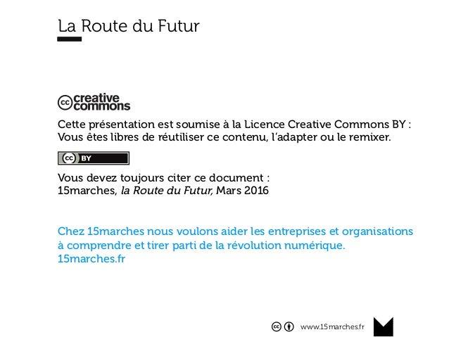 www.15marches.fr Cette présentation est soumise à la Licence Creative Commons BY : Vous êtes libres de réutiliser ce conte...
