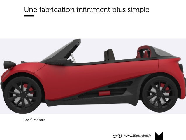www.15marches.fr Une fabrication infiniment plus simple Local Motors