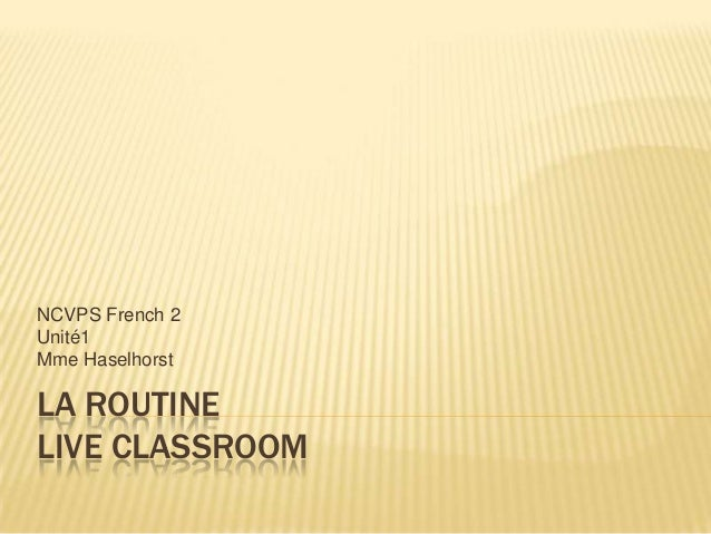 NCVPS French 2 Unité1 Mme Haselhorst  LA ROUTINE LIVE CLASSROOM