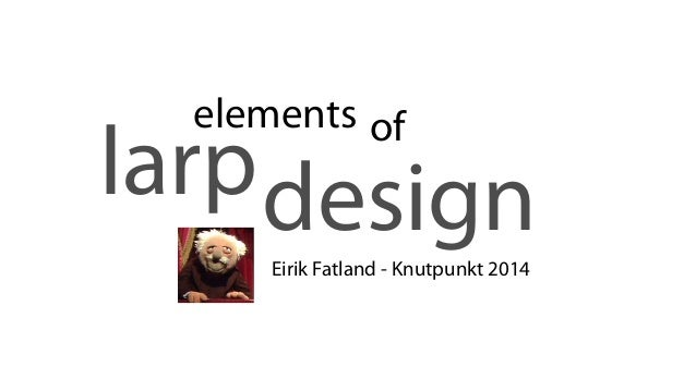 designlarp elements of Eirik Fatland - Knutpunkt 2014