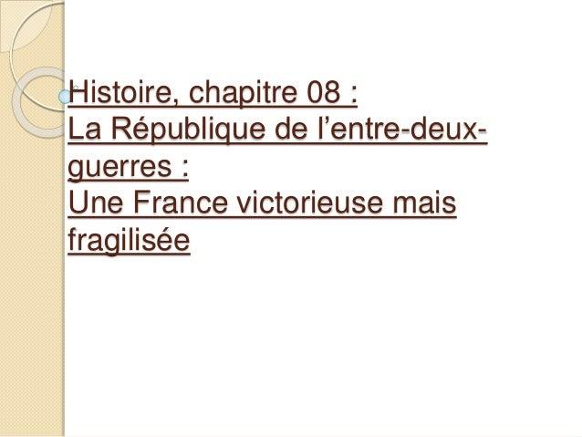 Histoire, chapitre 08 : La République de l'entre-deux- guerres : Une France victorieuse mais fragilisée