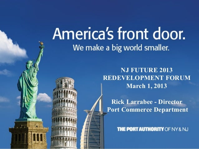 NJ FUTURE 2013REDEVELOPMENT FORUM     March 1, 2013 Rick Larrabee - DirectorPort Commerce Department