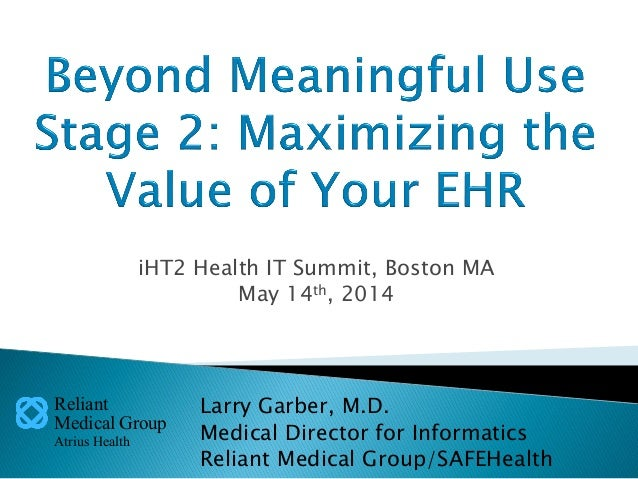 Reliant Medical Group Atrius Health iHT2 Health IT Summit, Boston MA May 14th, 2014 Larry Garber, M.D. Medical Director fo...