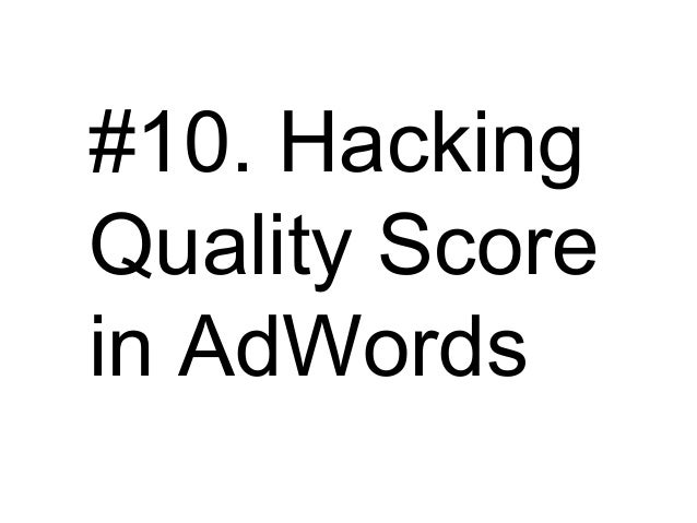 #10. Hacking Quality Score in AdWords