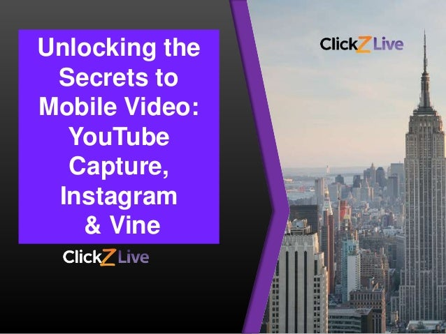 Your logo here. Unlocking the Secrets to Mobile Video: YouTube Capture, Instagram & Vine