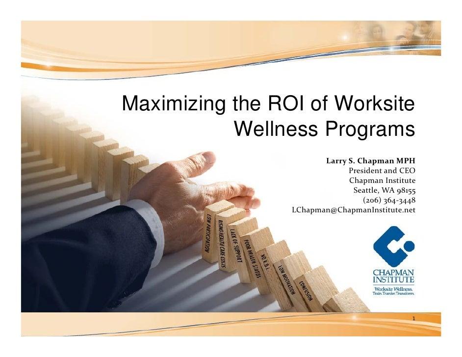 Maximizing the ROI of Worksite           Wellness Programs                        LarryS.ChapmanMPH                    ...