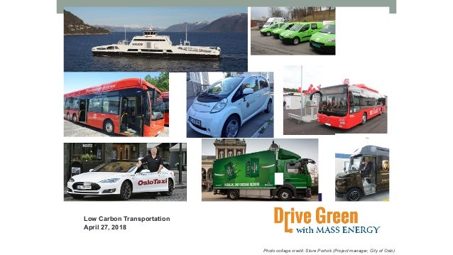 Low Carbon Transportation April 27, 2018 Photo collage credit: Sture Portvik (Project manager, City of Oslo)