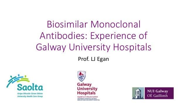 Biosimilar Monoclonal Antibodies: Experience of Galway University Hospitals Prof. LJ Egan