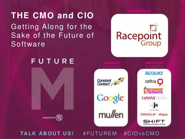 PRESENTED BY  THE CMO and CIO Getting Along for the Sake of the Future of Software VISIONARY SPONSORS  TA L K A B O U T U ...