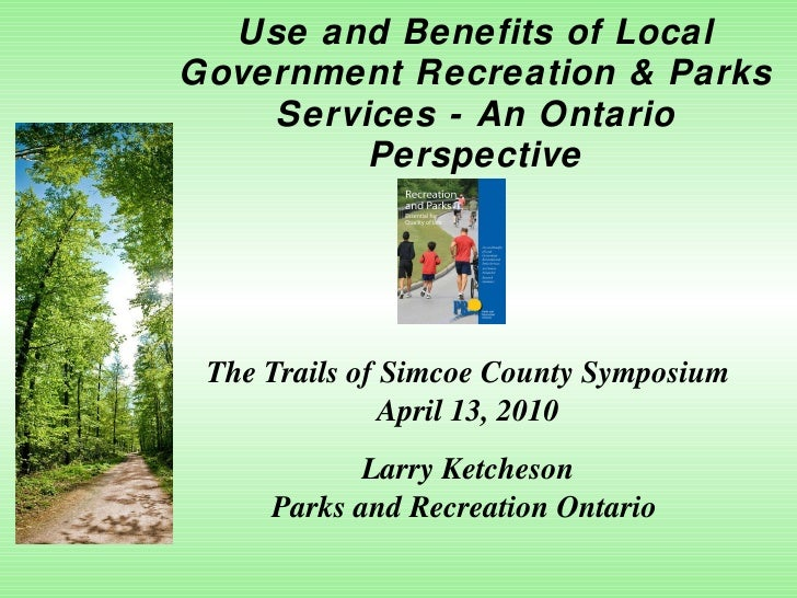 Use and Benefits of Local Government Recreation & Parks Services - An Ontario Perspective The Trails of Simcoe County Symp...