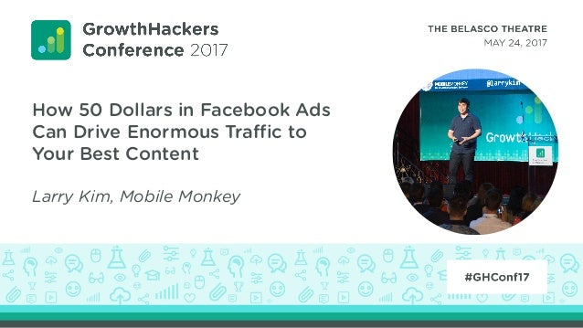 How 50 Dollars in Facebook Ads Can Drive Enormous Traffic to Your Best Content Larry Kim, Mobile Monkey