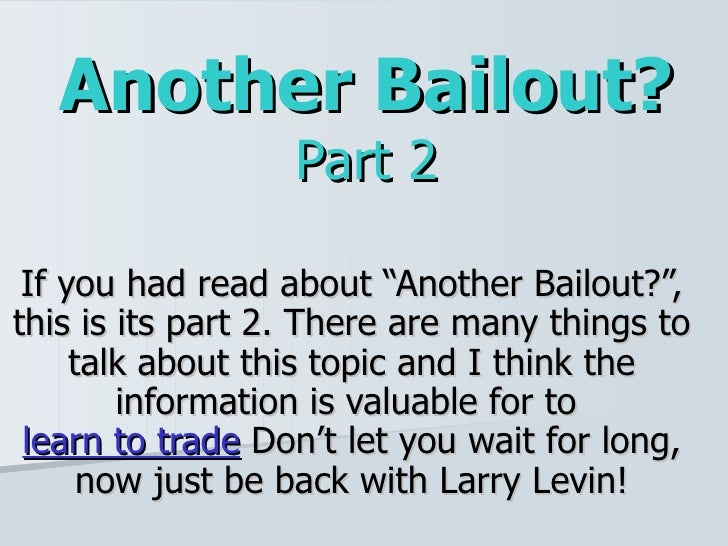 "Another Bailout? Part 2 If you had read about ""Another Bailout?"", this is its part 2. There are many things to talk about ..."