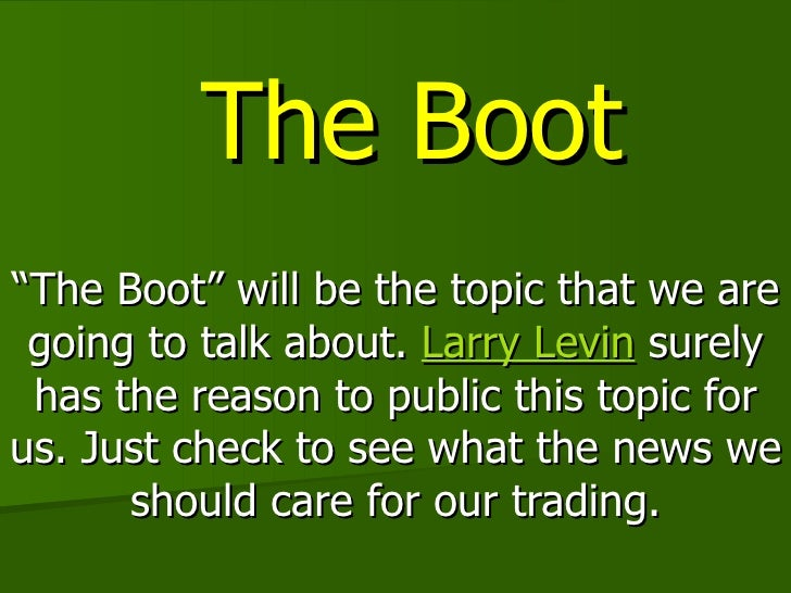"""The Boot """" The Boot"""" will be the topic that we are going to talk about.  Larry Levin  surely has the reason to public this..."""