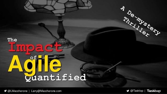The  Impact  Agile  of  Quantified  @LMaccherone   Larry@Maccherone.com @Tasktop  