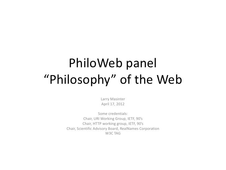 "PhiloWeb panel""Philosophy"" of the Web                       Larry Masinter                       April 17, 2012           ..."