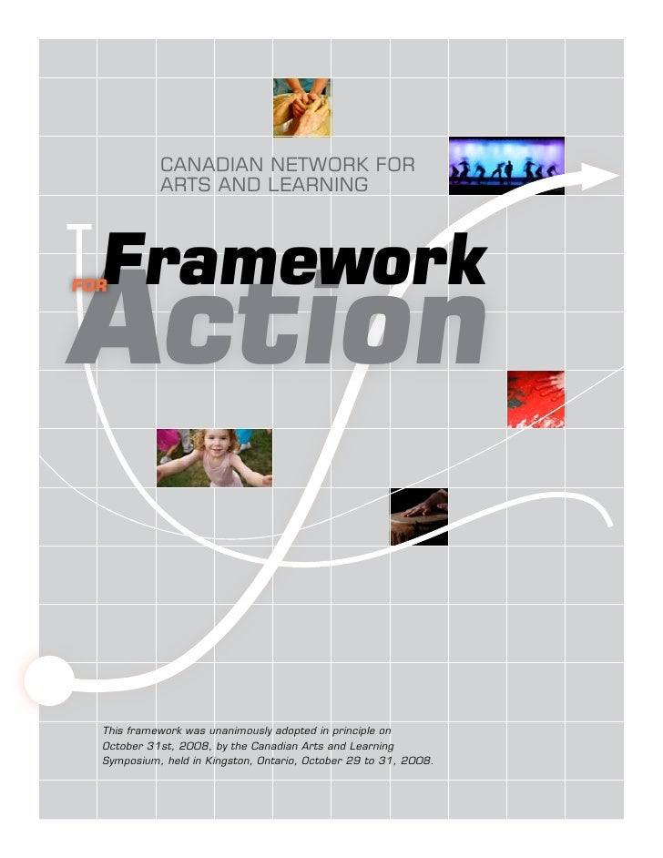 CANADIAN NETWORK FOR             ARTS AND LEARNING      Framework Action for       This framework was unanimously adopted ...