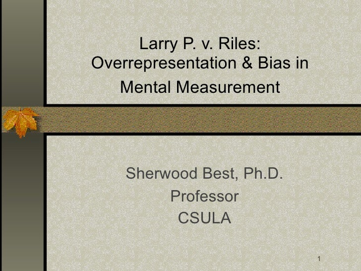 the case of larry p v riles powerpoint for measurement and statistics Answer to the coefficient of determination (rxy2) is defined by _____ (points : 1) the statistical relationship between x and y how linear the.