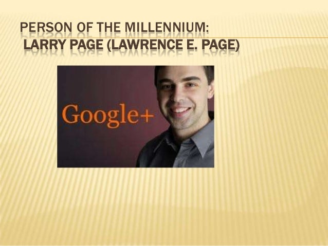 PERSON OF THE MILLENNIUM:LARRY PAGE (LAWRENCE E. PAGE)
