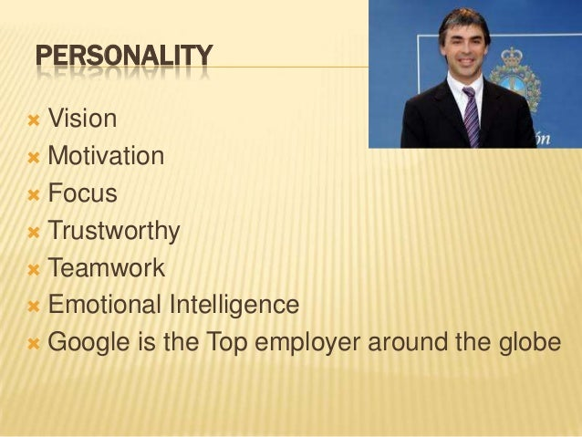 leadership style of larry page Larry page and steve jobs have shown two different ways about influencing others and two types of leadership – direct leadership and indirect leadership although direct leadership with using interpersonal skills can influence employees better, both types of leadership are effectively to improve others.