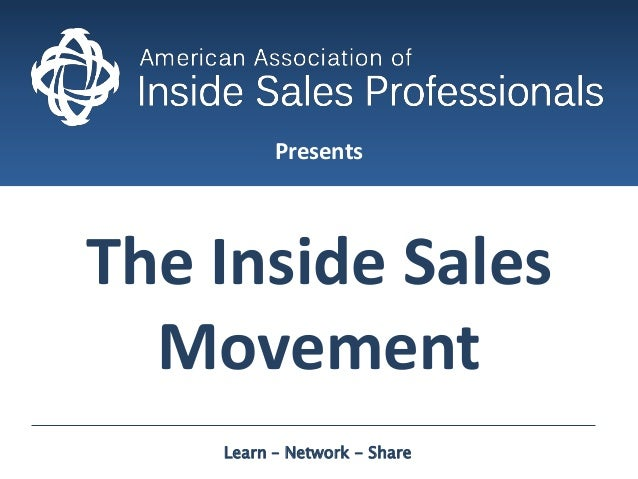 Presents The Inside Sales Movement Learn – Network - Share