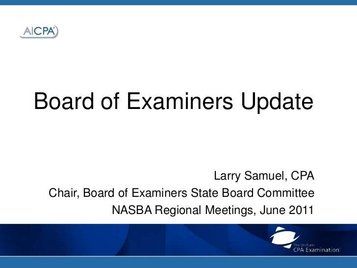 Board of Examiners Update<br />Larry Samuel, CPA<br />Chair, Board of Examiners State Board Committee <br />NASBA Regional...
