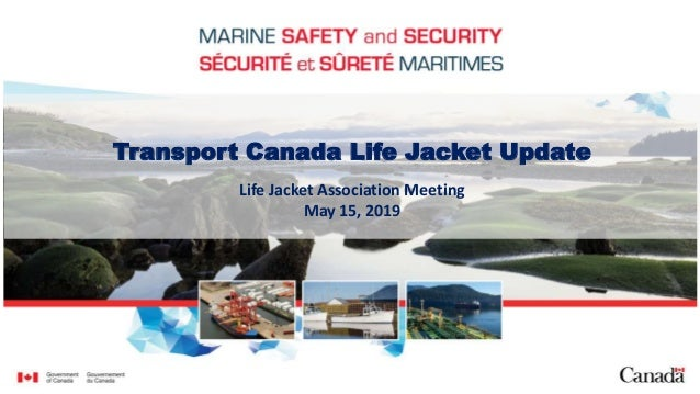 Transport Canada Life Jacket Update Life Jacket Association Meeting May 15, 2019