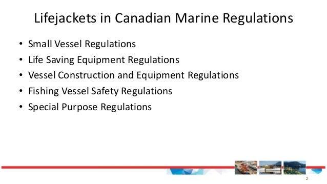 2 Lifejackets in Canadian Marine Regulations • Small Vessel Regulations • Life Saving Equipment Regulations • Vessel Const...