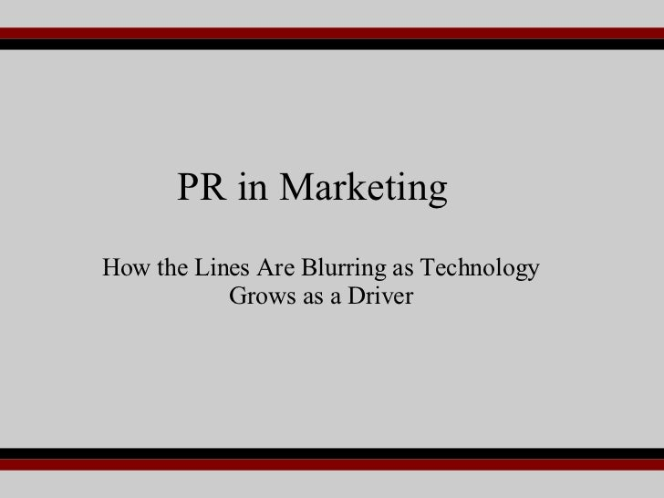 PR in Marketing How the Lines Are Blurring as Technology Grows as a Driver