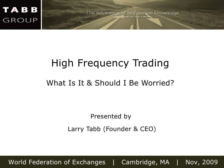 High Frequency Trading  What Is It & Should I Be Worried?   Presented by  Larry Tabb (Founder & CEO)