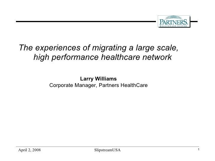 <ul><li>The experiences of migrating a large scale, high performance healthcare network </li></ul><ul><li>Larry Williams <...