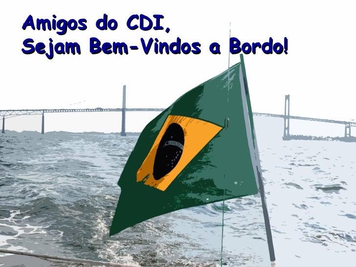 Amigos do CDI, Sejam Bem-Vindos a Bordo!
