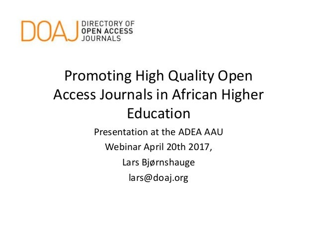 Promoting High Quality Open Access Journals in African Higher Education Presentation at the ADEA AAU Webinar April 20th 20...