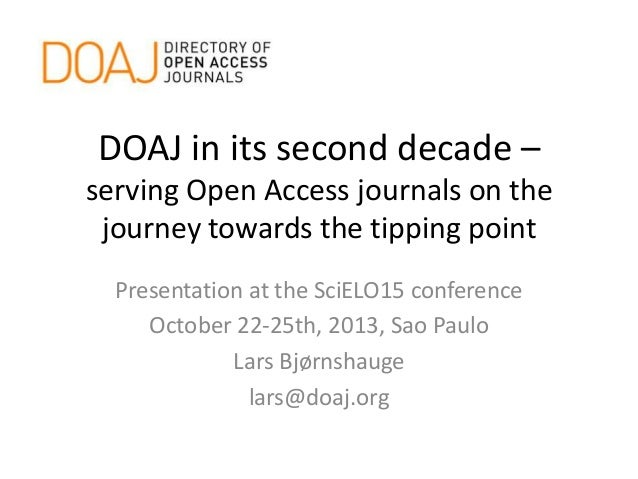 DOAJ in its second decade – serving Open Access journals on the journey towards the tipping point Presentation at the SciE...