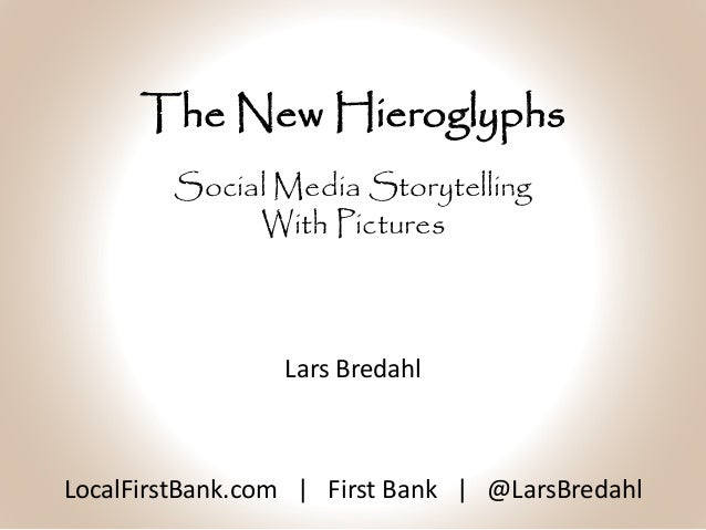 The New Hieroglyphs LocalFirstBank.com | First Bank | @LarsBredahl Social Media Storytelling With Pictures Lars Bredahl
