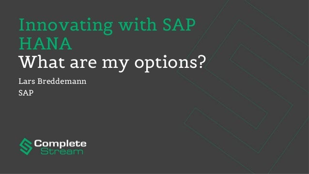 Innovating with SAP HANA What are my options? Lars Breddemann SAP
