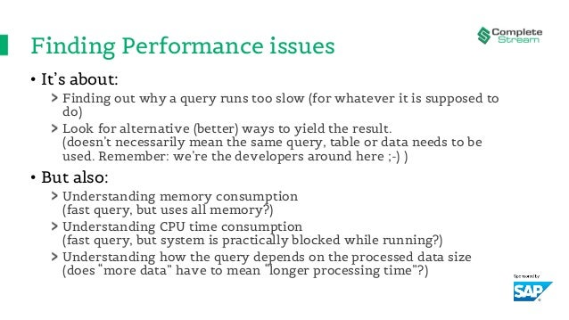 Finding Performance issues • It's about: Finding out why a query runs too slow (for whatever it is supposed to do) Look fo...