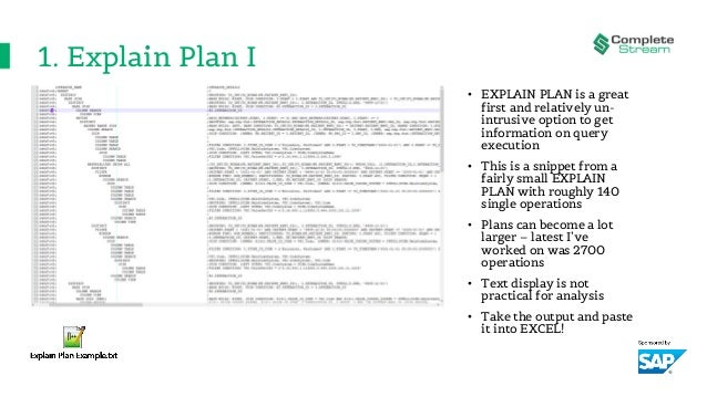 1. Explain Plan I • EXPLAIN PLAN is a great first and relatively un- intrusive option to get information on query executio...
