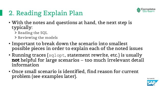 2. Reading Explain Plan • With the notes and questions at hand, the next step is typically: Reading the SQL Reviewing the ...