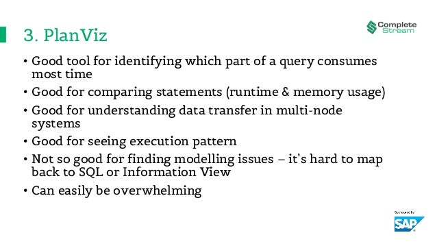 3. PlanViz • Good tool for identifying which part of a query consumes most time • Good for comparing statements (runtime &...