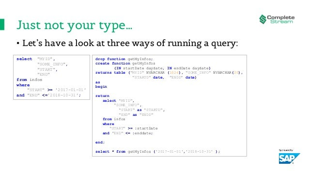 """Just not your type… • Let's have a look at three ways of running a query: select """"MYID"""", """"SOME_INFO"""", """"START"""", """"END"""" from ..."""