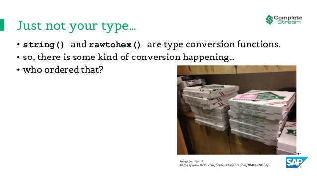 Just not your type… • string() and rawtohex() are type conversion functions. • so, there is some kind of conversion happen...
