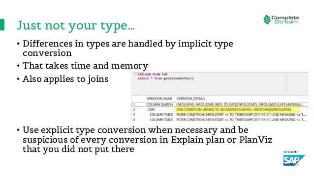 Just not your type… • Differences in types are handled by implicit type conversion • That takes time and memory • Also app...