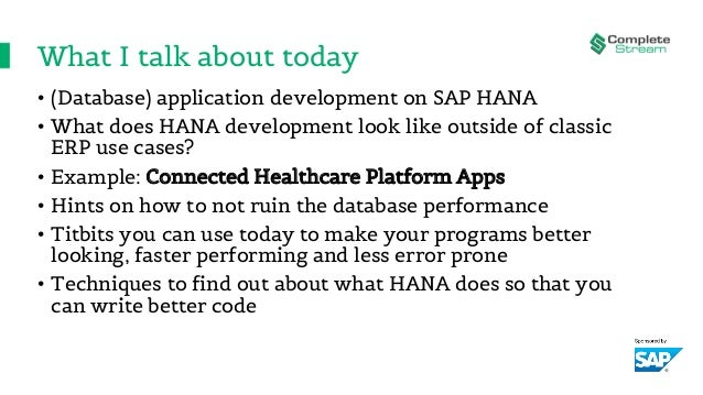 What I talk about today • (Database) application development on SAP HANA • What does HANA development look like outside of...