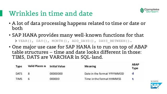Wrinkles in time and date • A lot of data processing happens related to time or date or both • SAP HANA provides many well...