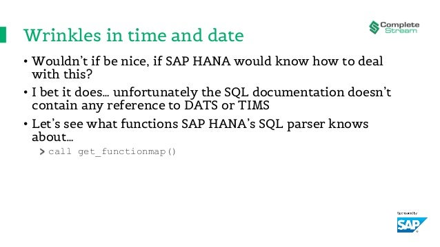 Wrinkles in time and date • Wouldn't if be nice, if SAP HANA would know how to deal with this? • I bet it does… unfortunat...