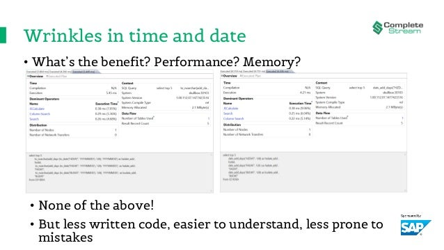 Wrinkles in time and date • What's the benefit? Performance? Memory? • None of the above! • But less written code, easier ...