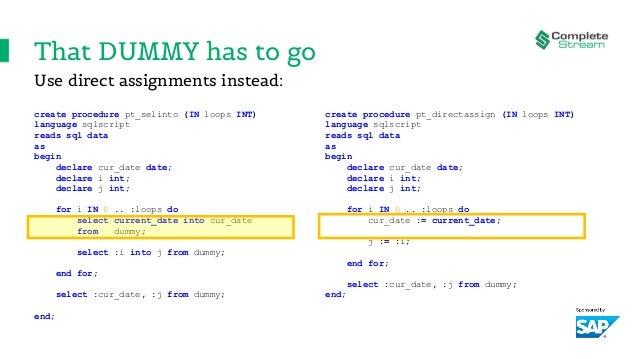 That DUMMY has to go create procedure pt_directassign (IN loops INT) language sqlscript reads sql data as begin declare cu...
